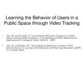 Learning the Behavior of Users in a Public Space through Video Tracking