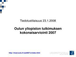 Tiedotustilaisuus 23.1.2008 Oulun yliopiston tutkimuksen kokonaisarviointi 2007