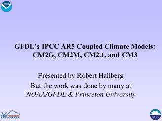 GFDL's IPCC AR5 Coupled Climate Models: CM2G, CM2M, CM2.1, and CM3