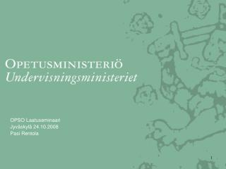 OPSO Laatuseminaari  Jyväskylä 24.10.2008 Pasi Rentola