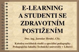 E-LEARNING  A STUDENTI SE ZDRAVOTNÍM POSTIŽENÍM