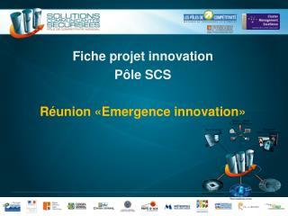 Fiche projet innovation P�le SCS R�union �Emergence innovation�