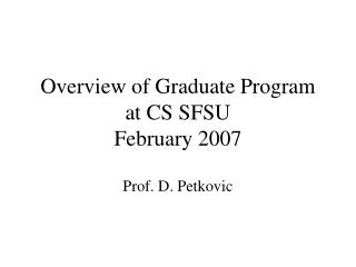 Overview of Graduate Program at CS SFSU February 2007