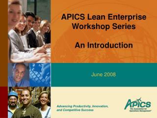APICS Lean Enterprise Workshop Series  An Introduction