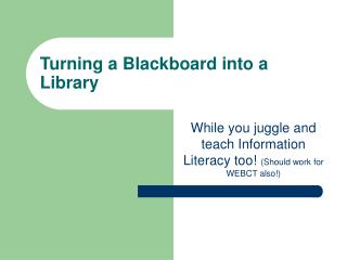 Turning a Blackboard into a Library