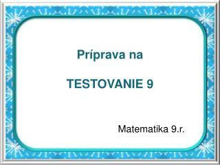 Príprava na  TESTOVANIE 9