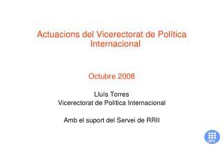 Actuacions del Vicerectorat de Política Internacional Octubre 2008 Lluís Torres