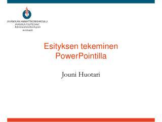 Esityksen tekeminen  PowerPointilla