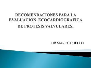 RECOMENDACIONES PARA LA EVALUACION  ECOCARDIOGRAFICA DE PROTESIS VALVULARES .