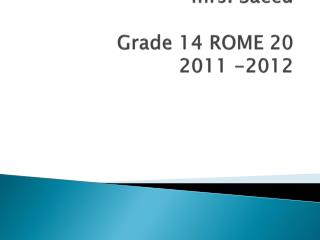 OUR CLASSROOM YEARBOOK Jami street school mrs. Saeed Grade 14 ROME 20 2011 -2012