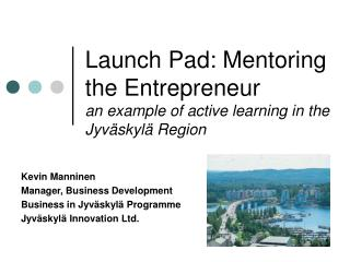 Launch Pad: Mentoring the Entrepreneur an example of active learning in the Jyväskylä Region