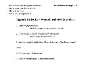 Agenda 18.10.12 – Moraali, subjekti ja praksis   1 . Järjestelykysymykset