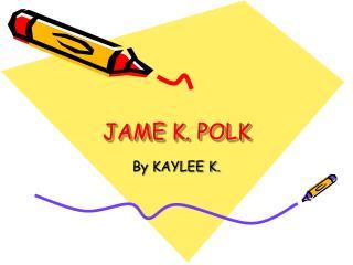 JAME K. POLK