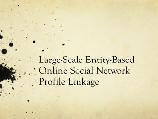 Large -Scale Entity-Based Online Social Network Profile Linkage