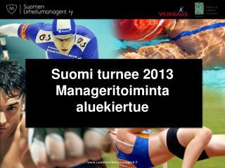 Suomi turnee 2013 Manageritoiminta aluekiertue