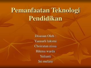 Pemanfaatan Teknologi  Pendidikan