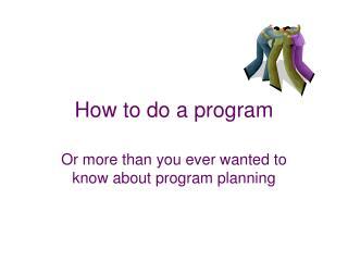 How to do a program