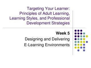 Week 5 Designing and Delivering  E-Learning Environments