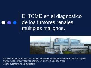 El TCMD en el diagnóstico de los tumores renales múltiples malignos.