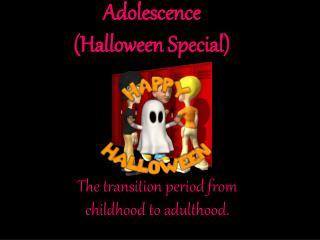 Adolescence (Halloween Special)