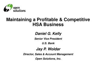 Maintaining a Profitable & Competitive HSA Business Daniel G. Kelly Senior Vice President