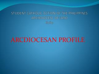 STUDENT CATHOLIC ACTION OF THE PHILIPPINES ARCHDIOCESE OF JARO Iloilo