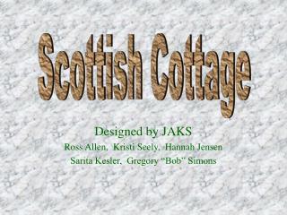 """Designed by JAKS Ross Allen,  Kristi Seely,  Hannah Jensen Sarita Kesler,  Gregory """"Bob"""" Simons"""