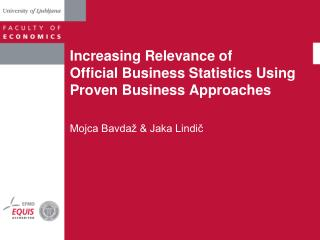Increasing Relevance of  Official Business Statistics Using Proven Business Approaches