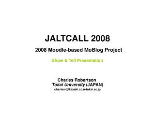 JALTCALL 2008 2008 Moodle-based MoBlog Project Show & Tell Presentation
