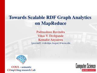 Towards Scalable RDF Graph Analytics  on MapReduce Padmashree Ravindra Vikas V. Deshpande