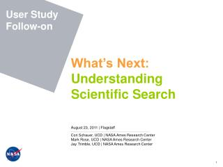 What's Next:  Understanding Scientifi c Search