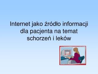 Internet jako źródło informacji dla pacjenta na temat schorzeń i leków
