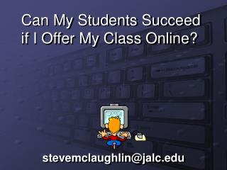 Can My Students Succeed if I Offer My Class Online?