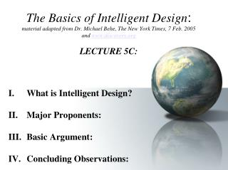 What is Intelligent Design? II.	Major Proponents: Basic Argument: IV.	Concluding Observations: