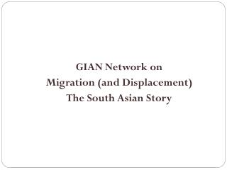 GIAN Network on  Migration (and Displacement) The South Asian Story