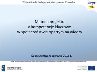 Metoda projektu  a  kompetencje kluczowe  w społeczeństwie opartym na  wiedzy