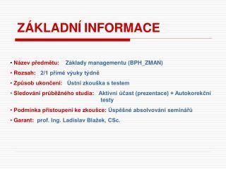 Název předmětu:     Základy managementu (BPH_ZMAN)  Rozsah:    2/1 přímé výuky týdně