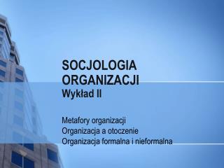 SOCJOLOGIA ORGANIZACJI Wyk?ad II