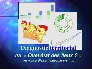 Diagnostic  territorial ou  «Quel état des lieux ?» picardie.sante.gouv.fr/crs.htm