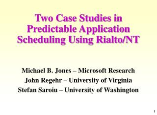 Two Case Studies in Predictable Application Scheduling Using Rialto
