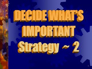 DECIDE WHATS IMPORTANT Strategy    2