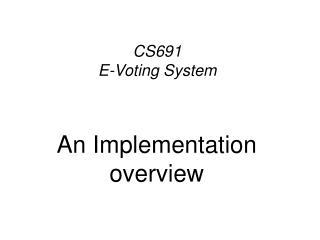 CS691 E-Voting System