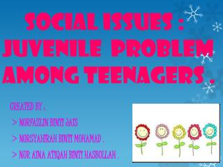 SOCIAL ISSUES :     JUVENILE  PROBLEM  AMONG TEENAGERS .