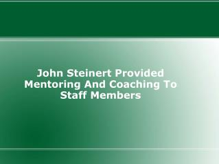 John Steinert Provided Mentoring And Coaching To Staff Membe