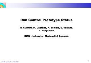 Run Control Prototype Status M. Gulmini, M. Gaetano, N. Toniolo, S. Ventura,  L. Zangrando