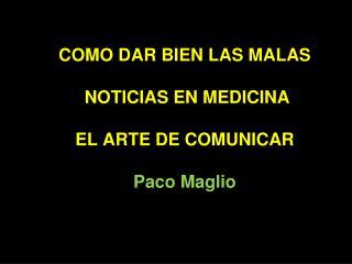 COMO DAR BIEN LAS MALAS  NOTICIAS EN MEDICINA EL ARTE DE COMUNICAR Paco Maglio