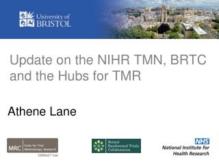 Update on the NIHR TMN, BRTC and the Hubs for TMR