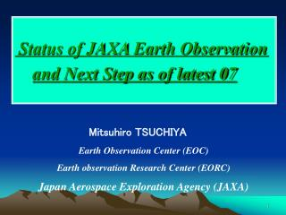 Status of JAXA Earth Observation and Next Step as of latest 07