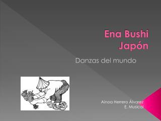Ena Bushi Japón