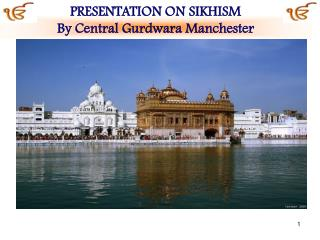 PRESENTATION ON SIKHISM By Central Gurdwara Manchester